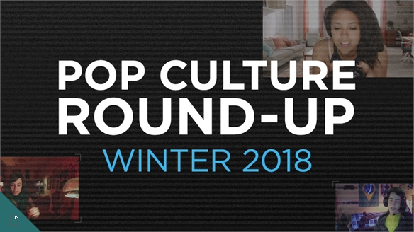 Pop Culture Round-Up: Winter 2018