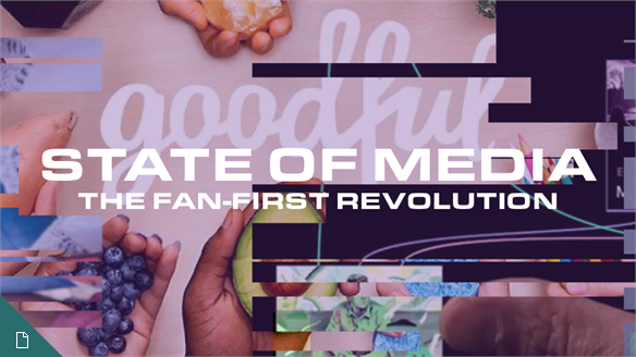 The State of Media: The Fan-First Revolution