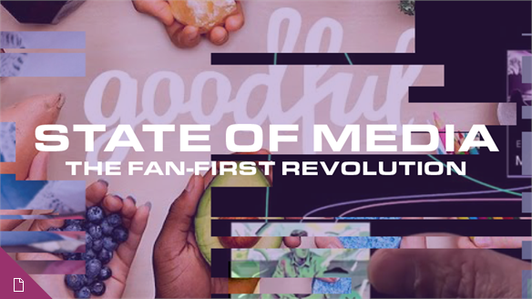 State of Media: The Fan-First Revolution