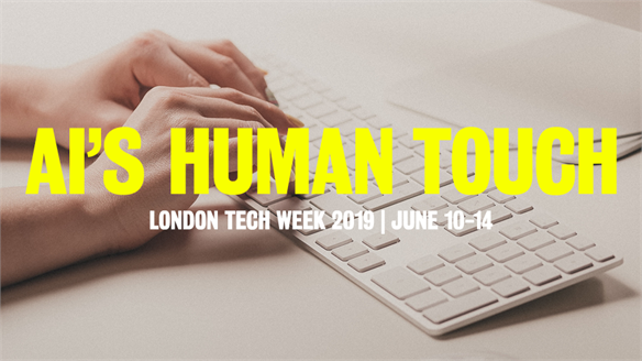 AI's Human Touch: London Tech Week 2019
