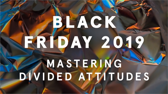 Black Friday 2019: Mastering Divided Attitudes