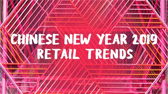 Chinese New Year '19: Retail Trends