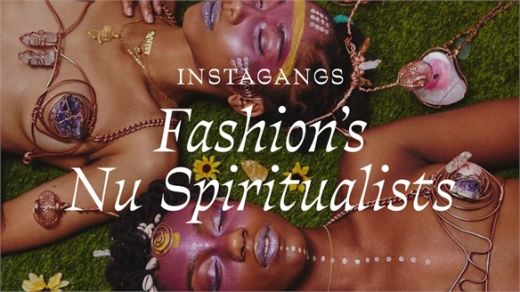 Instagangs: Fashion's Nu Spiritualists
