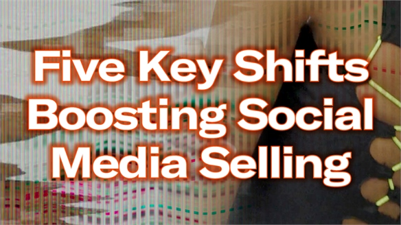 Five Key Shifts Boosting Social Media Selling