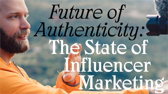 Future of Authenticity: The State of Influencer Marketing