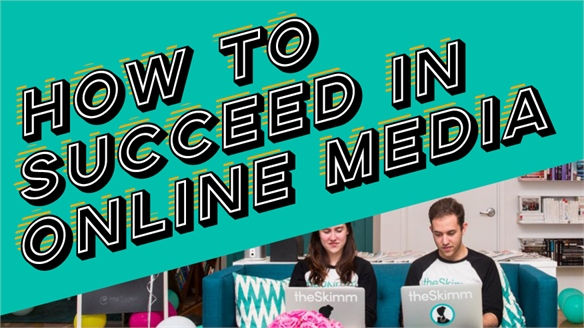 How to Succeed in Online Media