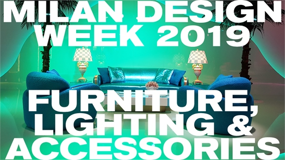 Milan Design Week 2019: Furniture, Lighting & Accessories