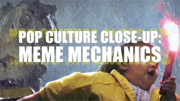 Pop Culture Close-Up: Meme Mechanics