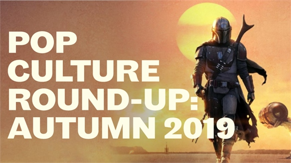 Pop Culture Round-Up: Autumn 2019