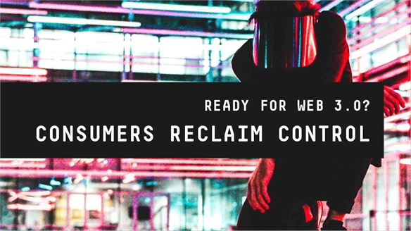 Ready for Web 3.0? Consumers Reclaim Control