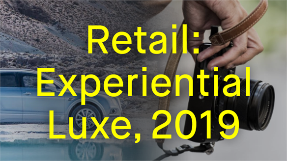 Retail: Experiential Luxe, 2019