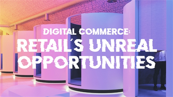 Digital Commerce: Retail's Unreal Opportunities