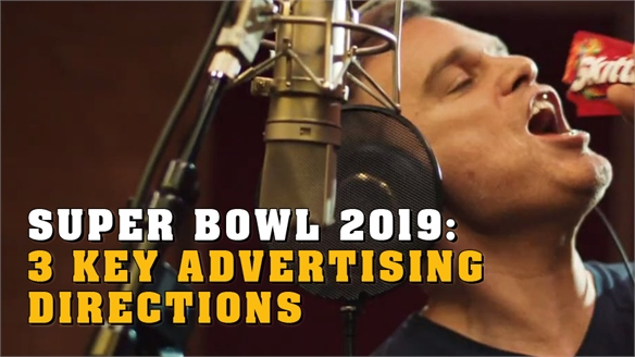 Super Bowl 2019: 3 Key Advertising Directions