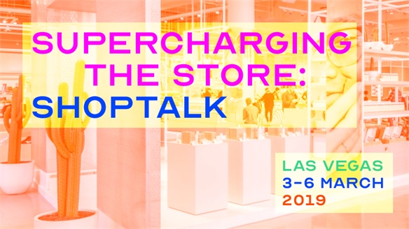 Shoptalk 2019: Supercharging the Store