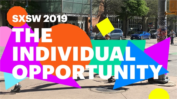 SXSW 2019: The Individual Opportunity