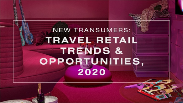 New Transumers: Travel Retail Trends & Opportunities, 2020