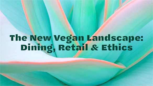 The New Vegan Landscape: Dining, Retail & Ethics