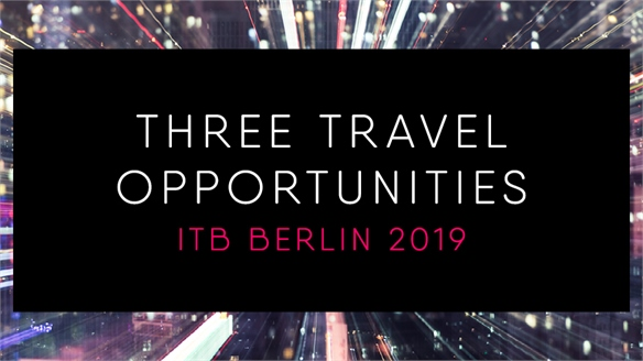 Three Travel Opportunities 2019: ITB Berlin