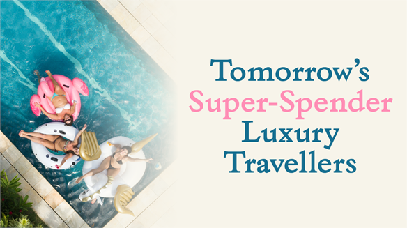 Tomorrow's Super-Spender Luxury Travellers