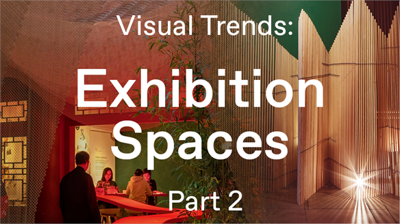 Visual Trends: Exhibition Spaces 2019, Part 2