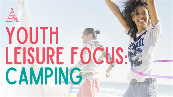 Youth Leisure Focus: Camping