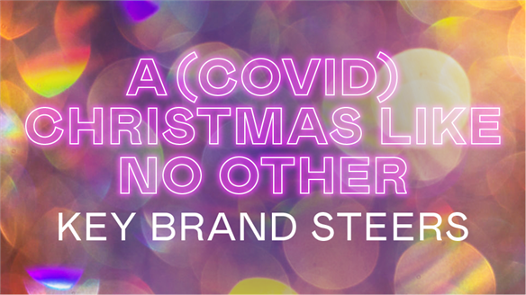 A (Covid-19) Christmas Like No Other: Key Brand Steers