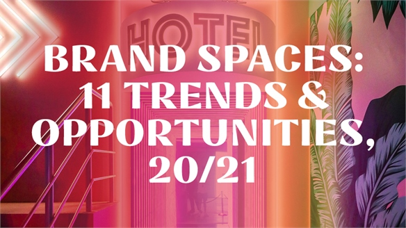 Brand Spaces: 11 Trends & Opportunities, 2020/21