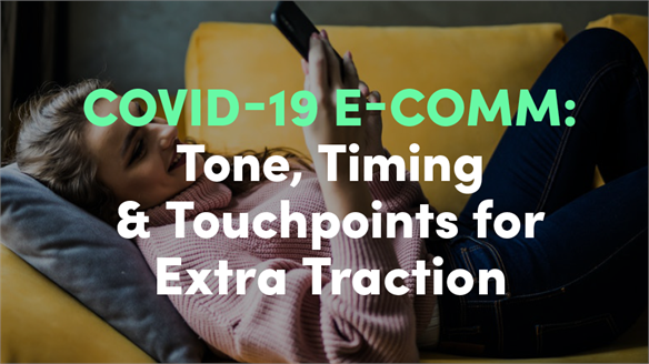 Covid-19 E-Comm: Tone, Timing & Touchpoints for Traction