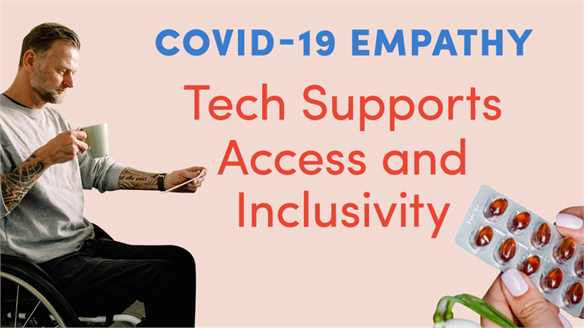 Covid-19 Empathy: Tech Supports Access & Inclusivity
