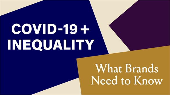 Covid-19 + Inequality: What Brands Need to Know