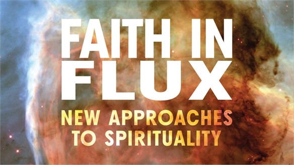 Faith in Flux: New Approaches to Spirituality