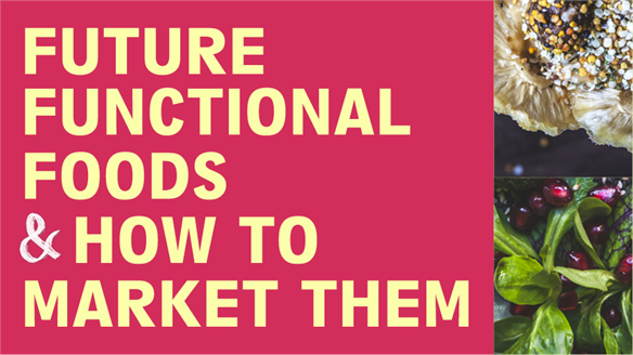 Future Functional Foods & How to Market Them