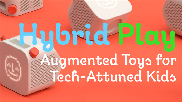 Hybrid Play: Augmented Toys for Tech-Attuned Kids