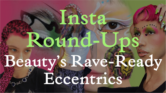 Insta Round-Ups: Beauty's Rave-Ready Eccentrics