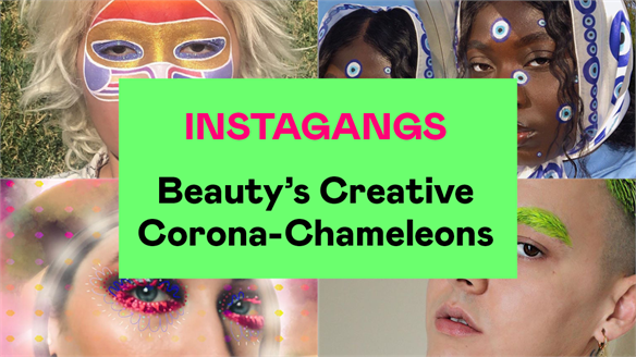 Instagangs: Beauty's Creative Corona-Chameleons