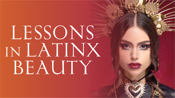 Lessons in Latinx Beauty