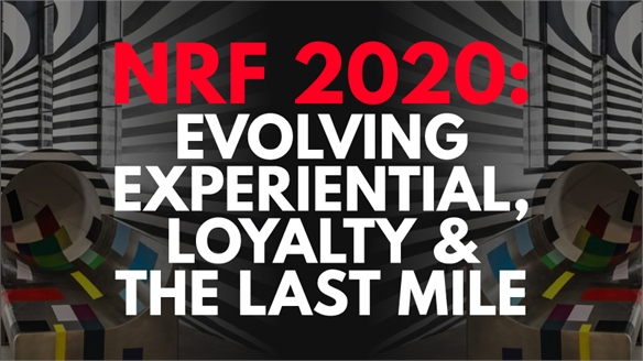 NRF 2020: Evolving Experiential, Loyalty & the Last Mile