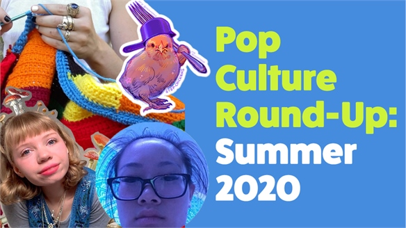 Pop Culture Round-Up: Summer 2020