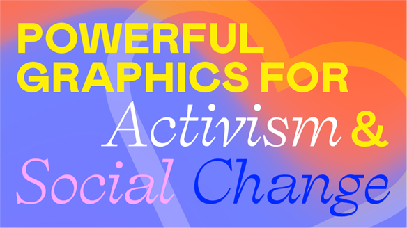 Powerful Graphics for Activism & Social Change