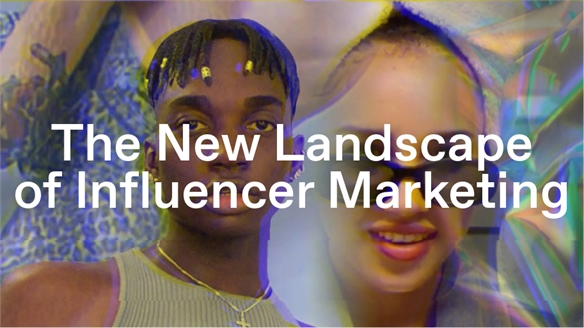 The New Landscape of Influencer Marketing