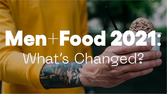 Men + Food 2021: What's Changed?