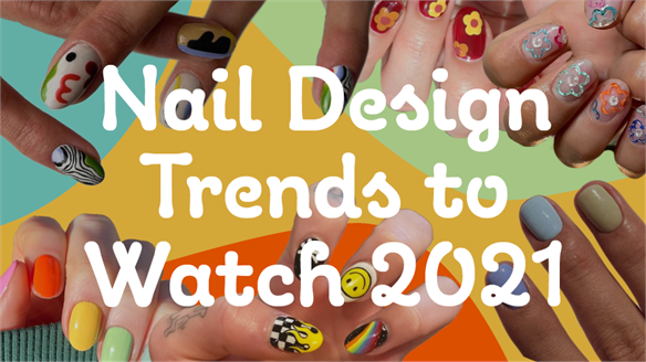 Nail Design Trends to Watch 2021