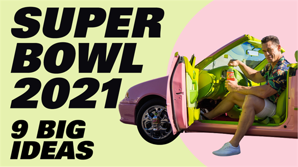 Super Bowl 2021: 9 Big Ideas
