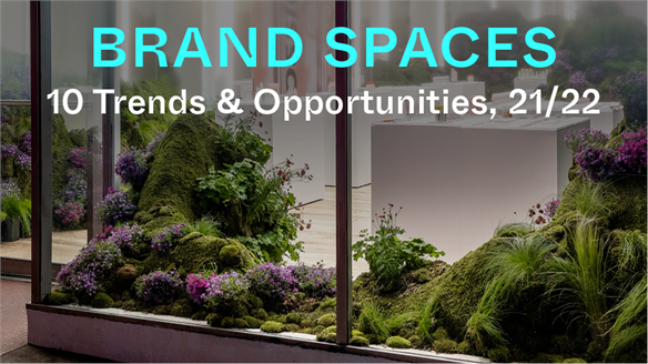 Brand Spaces: 10 Trends & Opportunities, 21/22