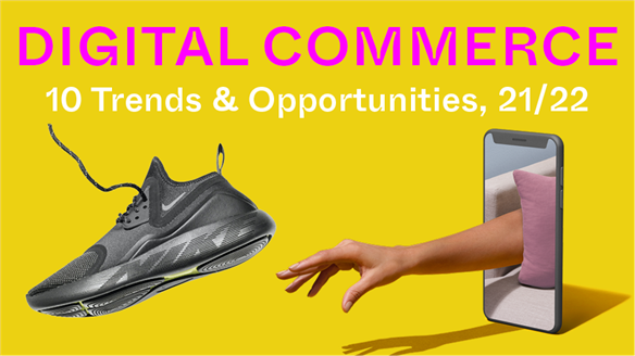 Digital Commerce: 10 Trends & Opportunities, 21/22