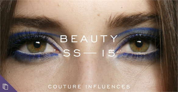 Beauty: Couture Influences S/S 15