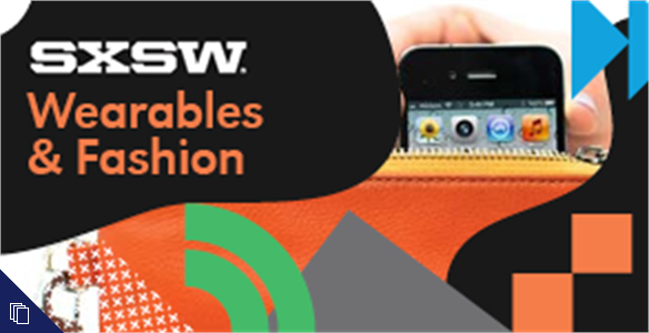 SXSWi 2014: Wearables & Fashion
