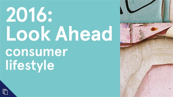 2016: Look Ahead - Consumer Lifestyle