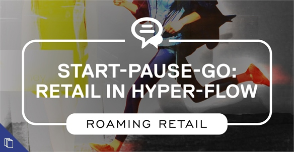 Start-Pause-Go: Retail in Hyper-Flow