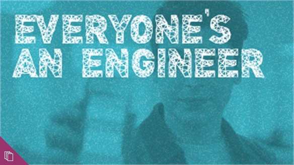Everyone's an Engineer